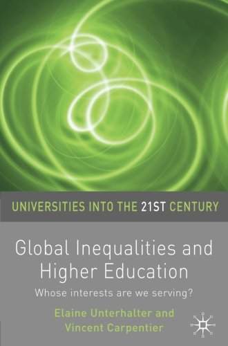 Global Inequalities and Higher Education: Whose interests are we serving? (Universities into the 21st Century)