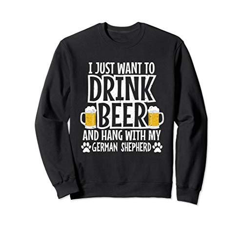 Drink Beer And Hang With My German Shepherd Dog Enthusiast Sweatshirt