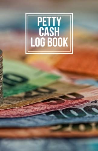 (Petty Cash Log Book: Payment & Spending Record Tracker With 5 Column, Manage Cash Going In & Out, Accounting Note Book for office and Personal use, ... Paperback (Money Management) (Volume 37))