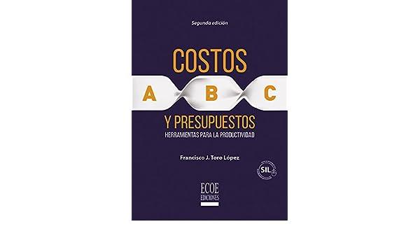 Amazon.com: Costos ABC y presupuestos: Herramientas para la productividad (Spanish Edition) eBook: Francisco Toro López, Ecoe Ediciones: Kindle Store