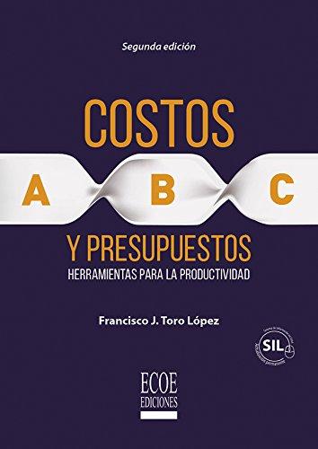 Costos ABC y presupuestos: Herramientas para la productividad (Spanish Edition) by [Toro