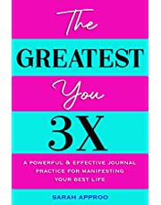 The Greatest You 3X: A Guided Manifestation Journal with 1 Year of Entry Pages for Manifesting Happiness, Success, and Love