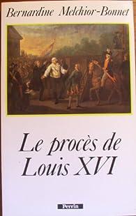 Le procès de Louis XVI par Bernardine Melchior-Bonnet
