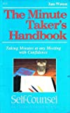 Minute Taker's Handbook : Taking Minutes at Any Meeting with Confidence, Watson, Jane, 0889089949