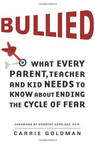 Bullied: What Every Parent, Teacher, and Kid Needs to Know About Ending the Cycle of Fear by Goldman, Carrie (August 14, 2012) Hardcover