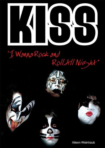 Download Kiss: I Wanna Rock and Roll All Night (Rebels of Rock) PDF