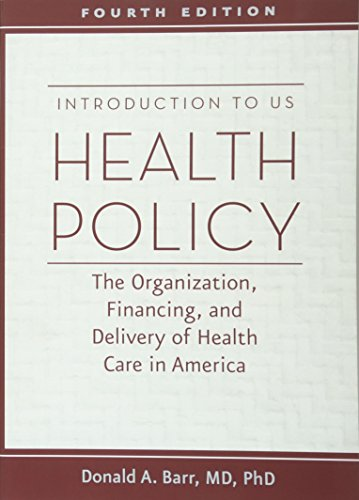 Introduction to US Health Policy: The Organization, Financing, and Delivery of Health Care in America