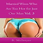 Married Wives Who Are Too Hot for Just One Man, Volume 3 | B. Mcintyre