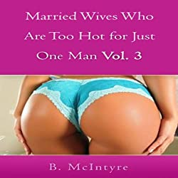 Married Wives Who Are Too Hot for Just One Man, Volume 3