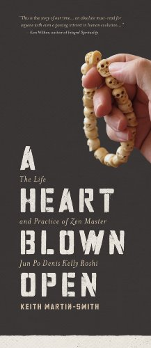 A Heart Blown Open: The Life & Practice of Zen Master Jun Po Denis Kelly Roshi