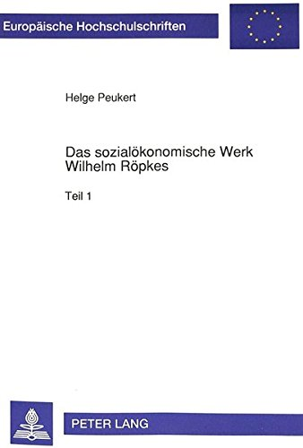 Das sozialökonomische Werk Wilhelm Röpkes (Europäische Hochschulschriften / European University Studies / Publications Universitaires Européennes) (German Edition) by Peter Lang GmbH, Internationaler Verlag der Wissenschaften