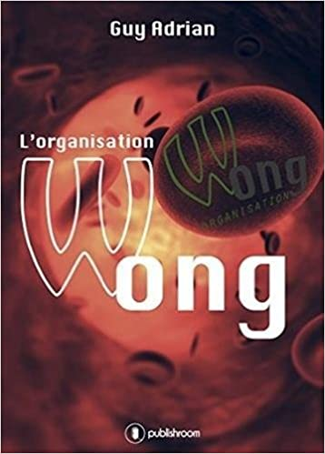 L'organisation Wong - Guy Adrian