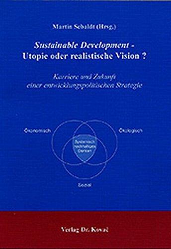 Read Online Sustainable Development - Utopie oder realistische Vision? Karriere und Zukunft einer entwicklungspolitischen Strategie. pdf