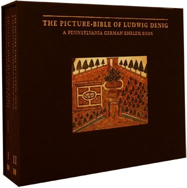 The Picture Bible of Ludwig Denig: A Pennsylvania German Emblem Book