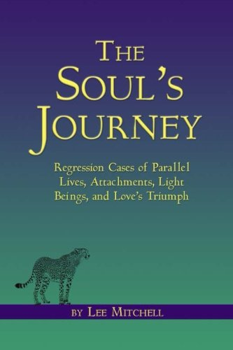 The Soul's Journey: Regression Cases of Parallel Lives, Attachments, Light Beings, and Love's Triumph