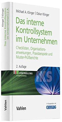 Das Interne Kontrollsystem im Unternehmen: Checklisten, Organisationsanweisungen, Praxisbeispiele und Muster-Prüfberichte