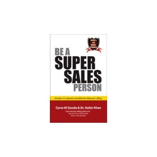Read Online Be a Super Sales Person: Includes 11 Exhaustive Checklists for Fail-Proof Selling pdf epub