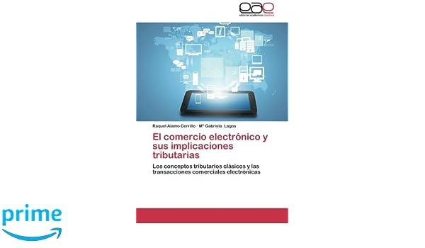 El Comercio Electronico y Sus Implicaciones Tributarias: Amazon.es: Alamo Cerrillo Raquel, Lagos M.: Libros