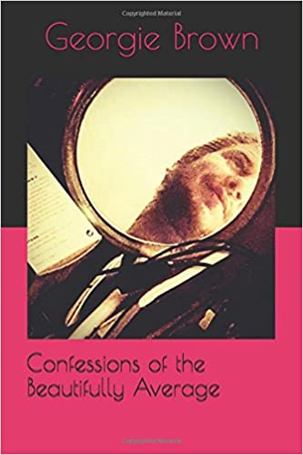 Confessions of the Beautifully Average