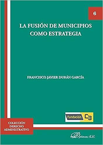 Descarga gratuita de formato ebook La fusión de municipios como estrategia. 8490858225 in Spanish PDF DJVU