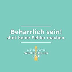 Beharrlich sein! statt keine Fehler machen (Dr. Manfred Winterheller LIVE! 3)