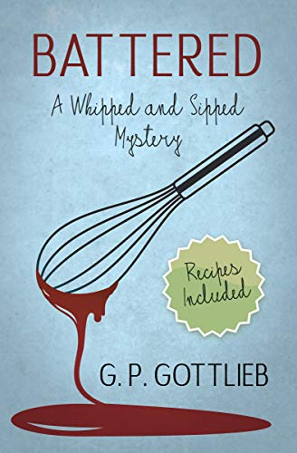 Battered: A Whipped and Sipped Mystery (Whipped and Sipped Mysteries Book 1) by [Gottlieb, G. P.]