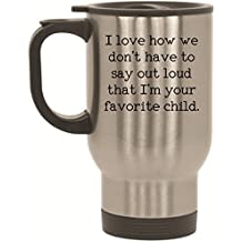 I love how we don't have to say out loud that I'm your favorite child Travel Mug - 14 oz Stainless Steel by BeeGeeTees®