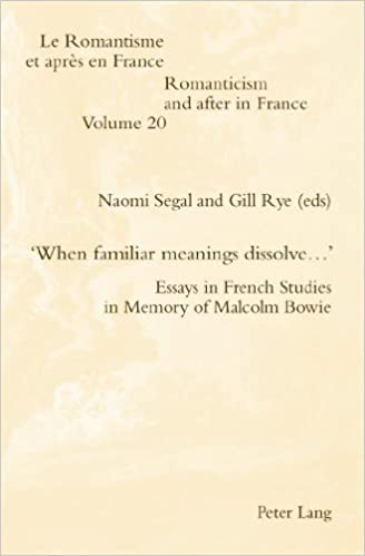 Book When Familiar Meanings Dissolve...: Essays in French Studies in Memory of Malcolm Bowie (Romanticism and After in France / Le Romantisme Et Apres En)