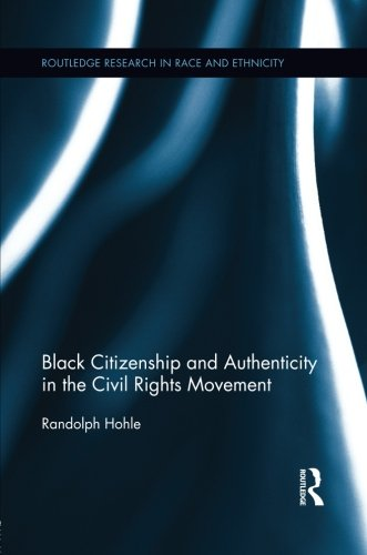 Black Citizenship And Authenticity In The Civil Rights Movement (Routledge Research In Race And Ethnicity)