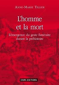 L'homme et la mort : L'émergence du geste funéraire durant la Préhistoire par Anne-Marie Tillier