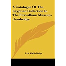 A Catalogue of the Egyptian Collection in the Fitzwilliam Museum Cambridge