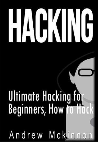 Hacking: Ultimate Hacking for Beginners, How to Hack [Andrew Mckinnon] (Tapa Blanda)