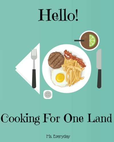Hello! Cooking For One Land: 365 Days Of Easy Recipes For One Person! (One Pot Dinners, One Pan Recipe Book, Simple One Pot Recipes, One Pot Pasta Cookbook) (Volume 1)