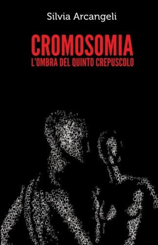 CROMOSOMIA: L'ombra del quinto crepuscolo (Italian Edition) PDF