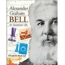Alexander Graham Bell An Inventive Life
