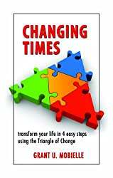 Changing Times: Transform your life in 4 easy steps using the Triangle of Change