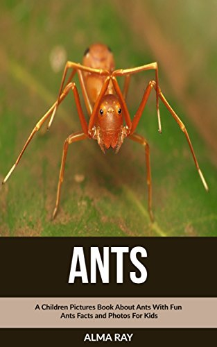 Ants: A Children Pictures Book About Ants With Fun Ants Facts and Photos For Kids -