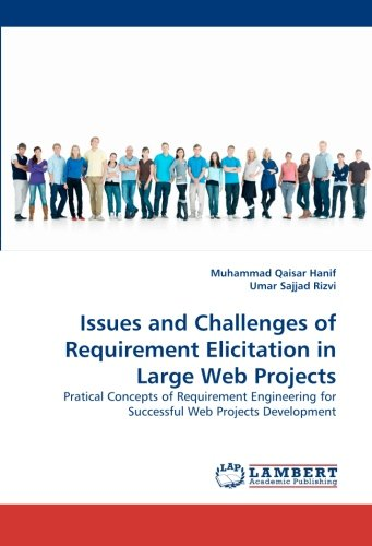Issues and Challenges of Requirement Elicitation in Large Web Projects: Pratical Concepts of Requirement Engineering for Successful Web Projects Development