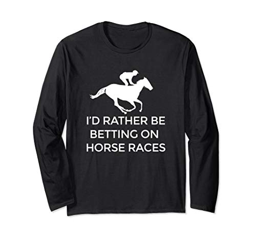 I'd Rather Be Betting on Horse Races Long Sleeve T-shirt ()