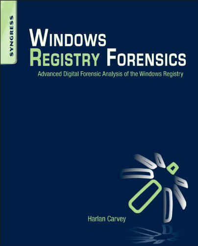 Windows Registry Forensics: Advanced Digital Forensic Analysis of the Windows Registry