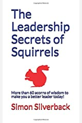 The Leadership Secrets of Squirrels: More than 60 acorns of wisdom to make you a better leader--today! Paperback