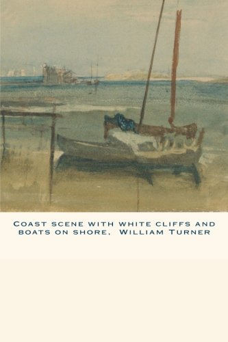 Download Coast scene with white cliffs and boats on shore, William Turner: Journal (notebook, composition book) 160 Lined / ruled pages, 6x9 inch (15.24 x 22.86 cm) Laminated PDF
