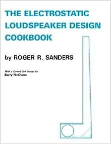 The Electrostatic Loudspeaker Design Cookbook: Roger R ...