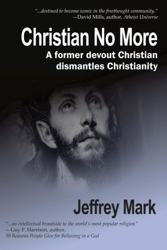 Download Christian No More: On Leaving Christianity, Debunking Christianity, And Embracing Atheism And Freethinking ebook