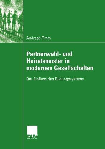 Partnerwahl- und Heiratsmuster in modernen Gesellschaften: Der Einfluss des Bildungssystems (Sozialwissenschaft) (German Edition) by Andreas Timm