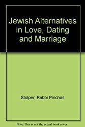 Jewish Alternatives in Love, Dating and Marriage by Pinchas Stolper (1985-11-03)