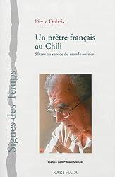 Un prêtre français au Chili. 50 ans au service du monde ouvrier