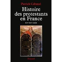 HISTOIRE DES PROTESTANTS EN FRANCE XVIE-XXIE SIÈCLE