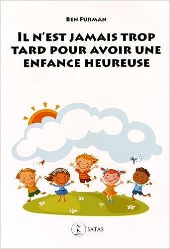 Livre gratuits en ligne Il n'est jamais trop tard pour avoir une enfance heureuse pdf