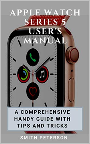Apple Watch Series 5 User's Manual: A Comprehensive Handy Guide With Tips And Tricks Reader